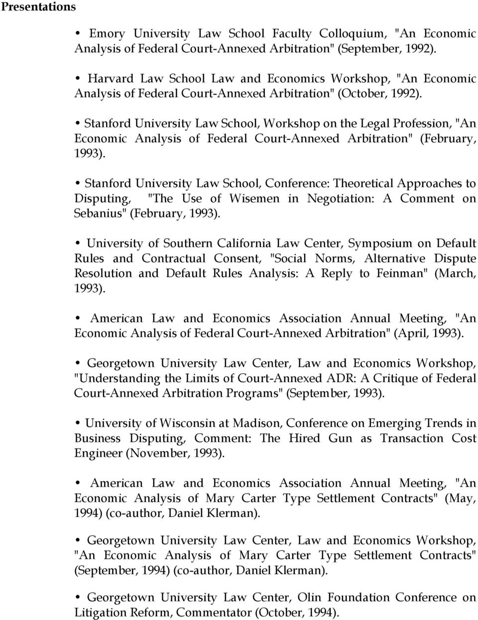 "Stanford University Law School, Workshop on the Legal Profession, ""An Economic Analysis of Federal Court-Annexed Arbitration"" (February, 1993)."