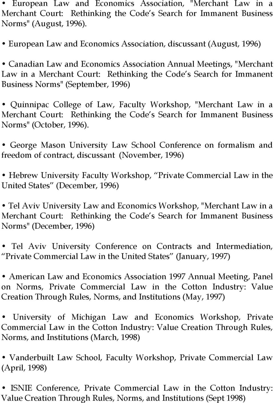 "Business Norms"" (September, 1996) Quinnipac College of Law, Faculty Workshop, ""Merchant Law in a Merchant Court: Rethinking the Code s Search for Immanent Business Norms"" (October, 1996)."