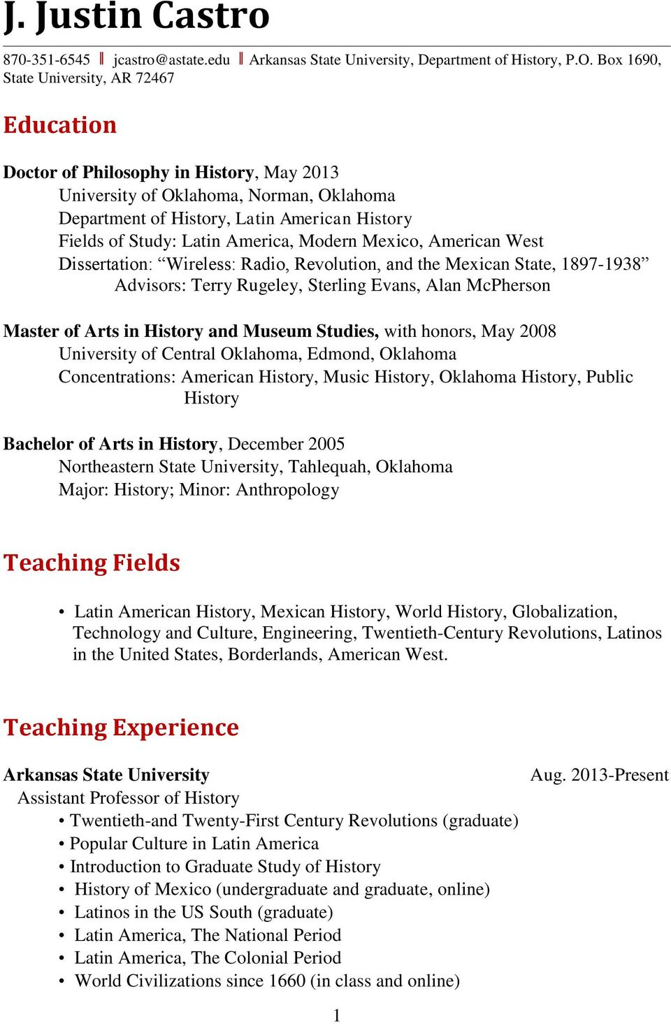 University of Central Oklahoma, Edmond, Oklahoma Concentrations: American History, Music History, Oklahoma History, Public History Bachelor of Arts in History, December 2005 Northeastern State