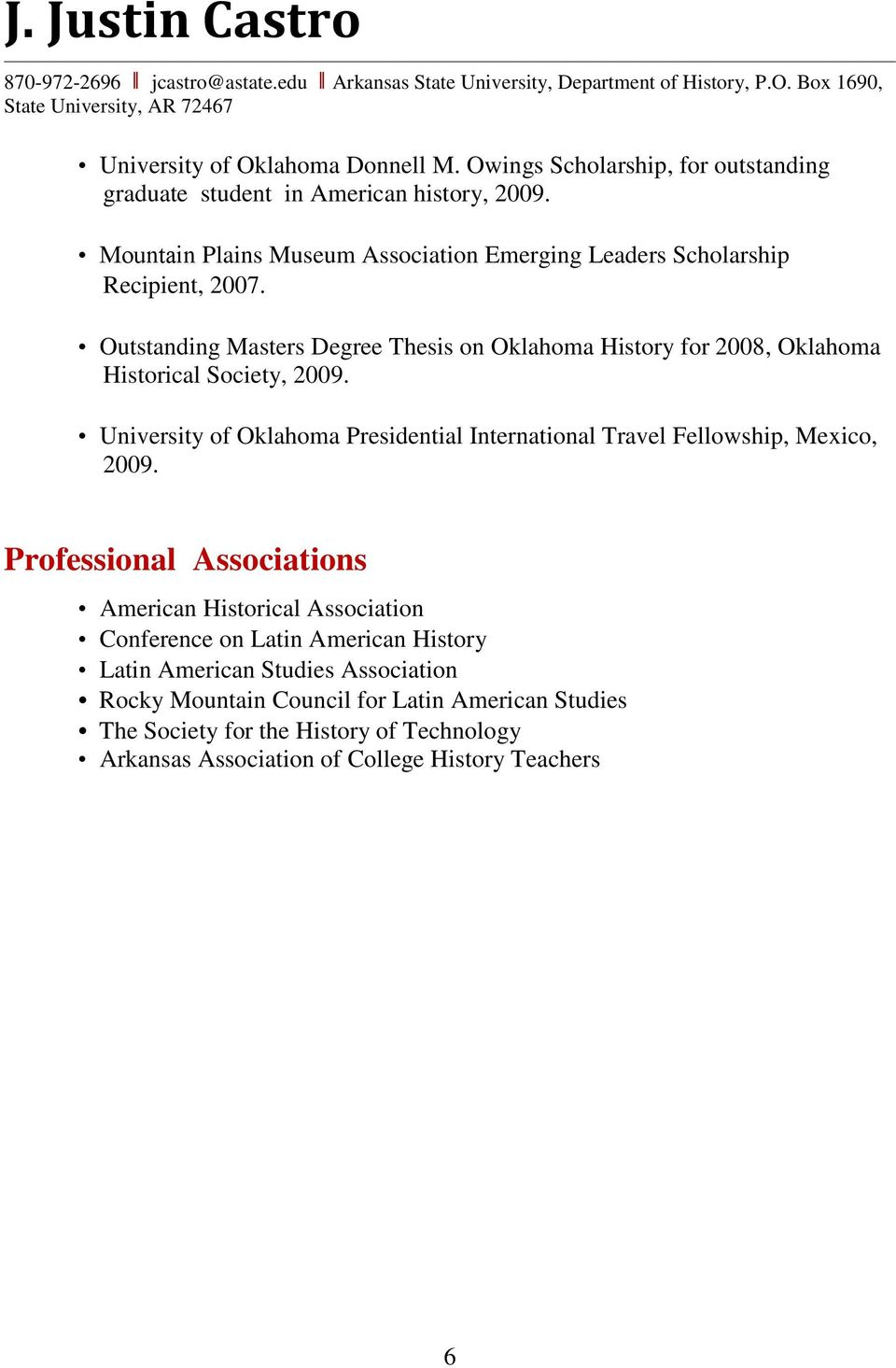 Outstanding Masters Degree Thesis on Oklahoma History for 2008, Oklahoma Historical Society, 2009. University of Oklahoma Presidential International Travel Fellowship, Mexico, 2009.