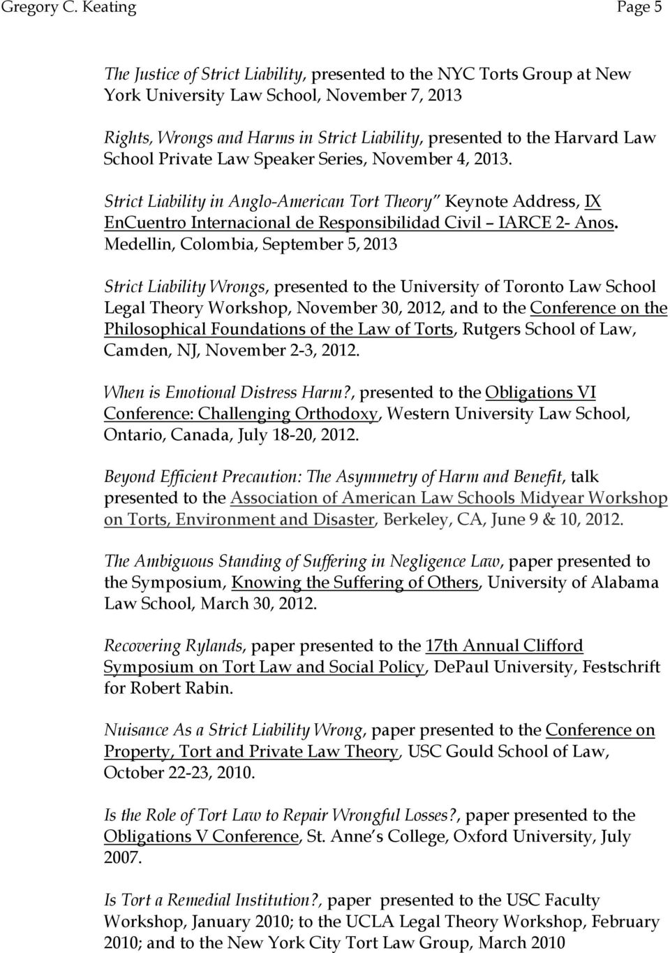 Harvard Law School Private Law Speaker Series, November 4, 2013. Strict Liability in Anglo-American Tort Theory Keynote Address, IX EnCuentro Internacional de Responsibilidad Civil IARCE 2- Anos.
