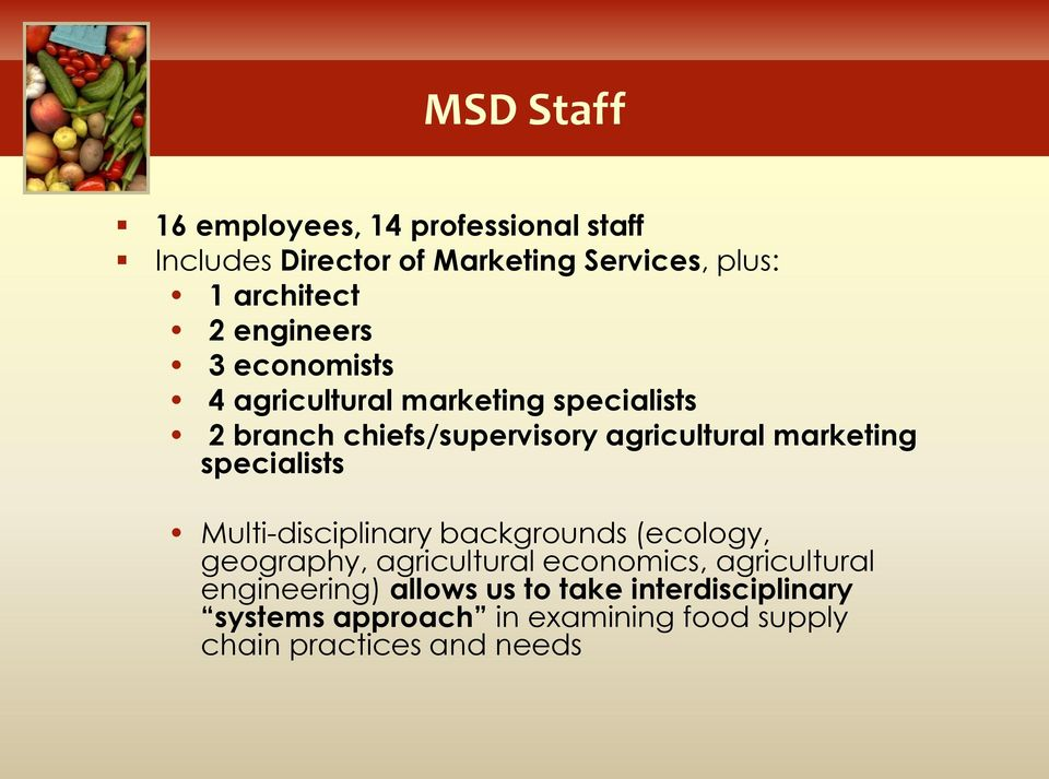 marketing specialists Multi-disciplinary backgrounds (ecology, geography, agricultural economics,