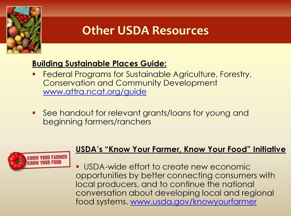 org/guide See handout for relevant grants/loans for young and beginning farmers/ranchers USDA s Know Your Farmer, Know Your Food