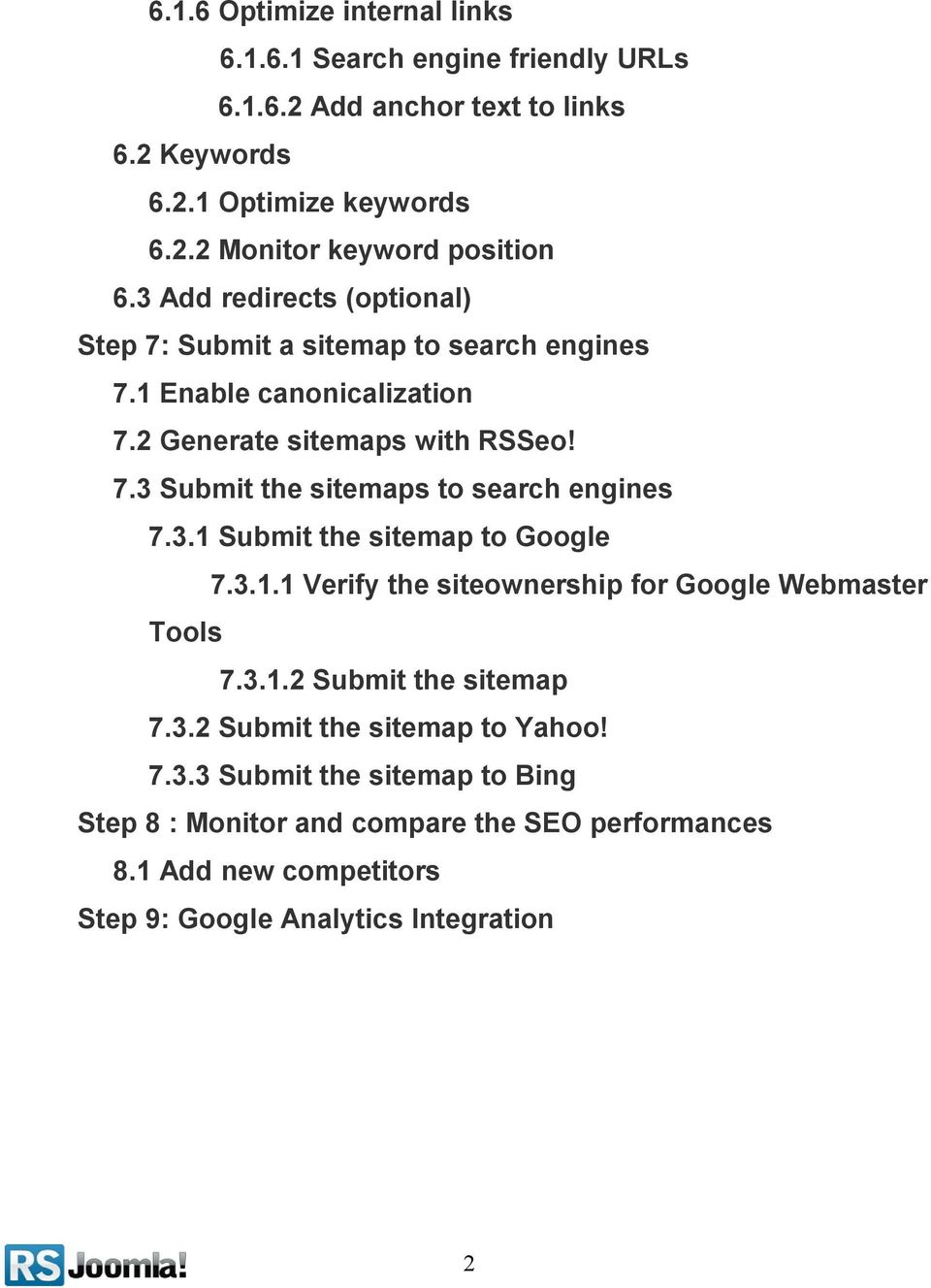 3.1 Submit the sitemap to Google 7.3.1.1 Verify the siteownership for Google Webmaster Tools 7.3.1.2 Submit the sitemap 7.3.2 Submit the sitemap to Yahoo! 7.3.3 Submit the sitemap to Bing Step 8 : Monitor and compare the SEO performances 8.