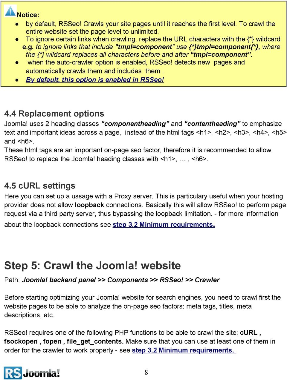 when the auto-crawler option is enabled, RSSeo! detects new pages and automatically crawls them and includes them. By default, this option is enabled in RSSeo! 4.4 Replacement options Joomla!