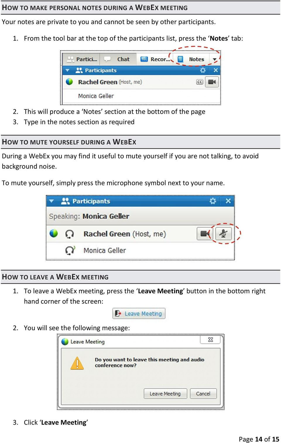 Type in the notes section as required HOW TO MUTE YOURSELF DURING A WEBEX During a WebEx you may find it useful to mute yourself if you are not talking, to avoid background noise.