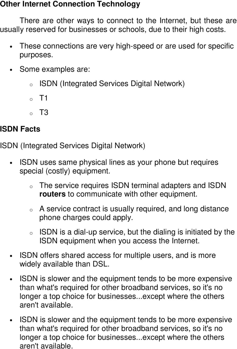 Sme examples are: ISDN (Integrated Services Digital Netwrk) T1 T3 ISDN Facts ISDN (Integrated Services Digital Netwrk) ISDN uses same physical lines as yur phne but requires special (cstly) equipment.