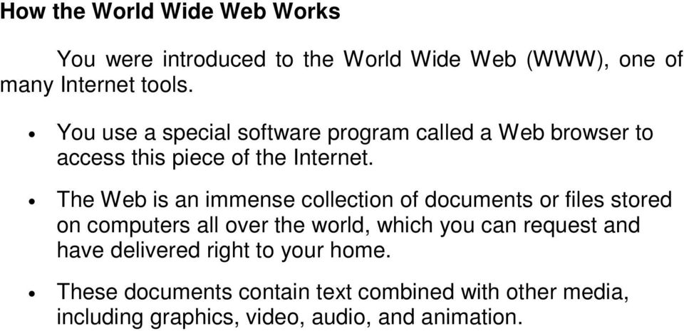 The Web is an immense cllectin f dcuments r files stred n cmputers all ver the wrld, which yu can request