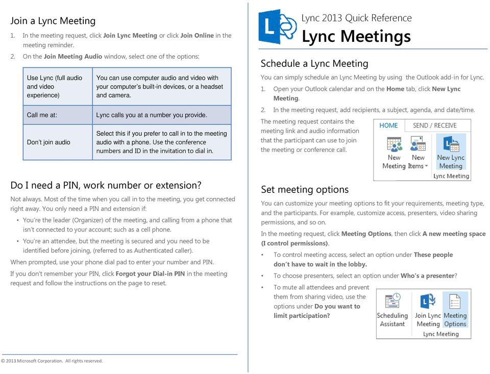 devices, or a headset and camera. Lync calls you at a number you provide. Select this if you prefer to call in to the meeting audio with a phone.