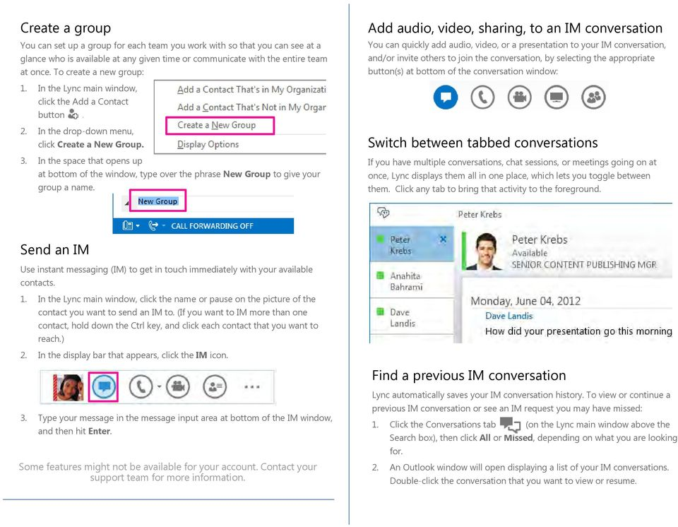 selecting the appropriate button(s) at bottom of the conversation window: 1. In the Lync main window, click the Add a Contact button. 2. In the drop-down menu, click Create a New Group. 3.