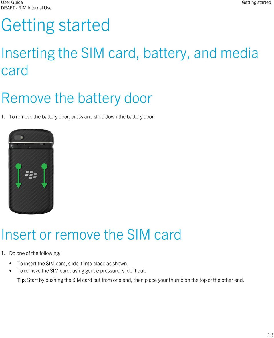 Do one of the following: To insert the SIM card, slide it into place as shown.