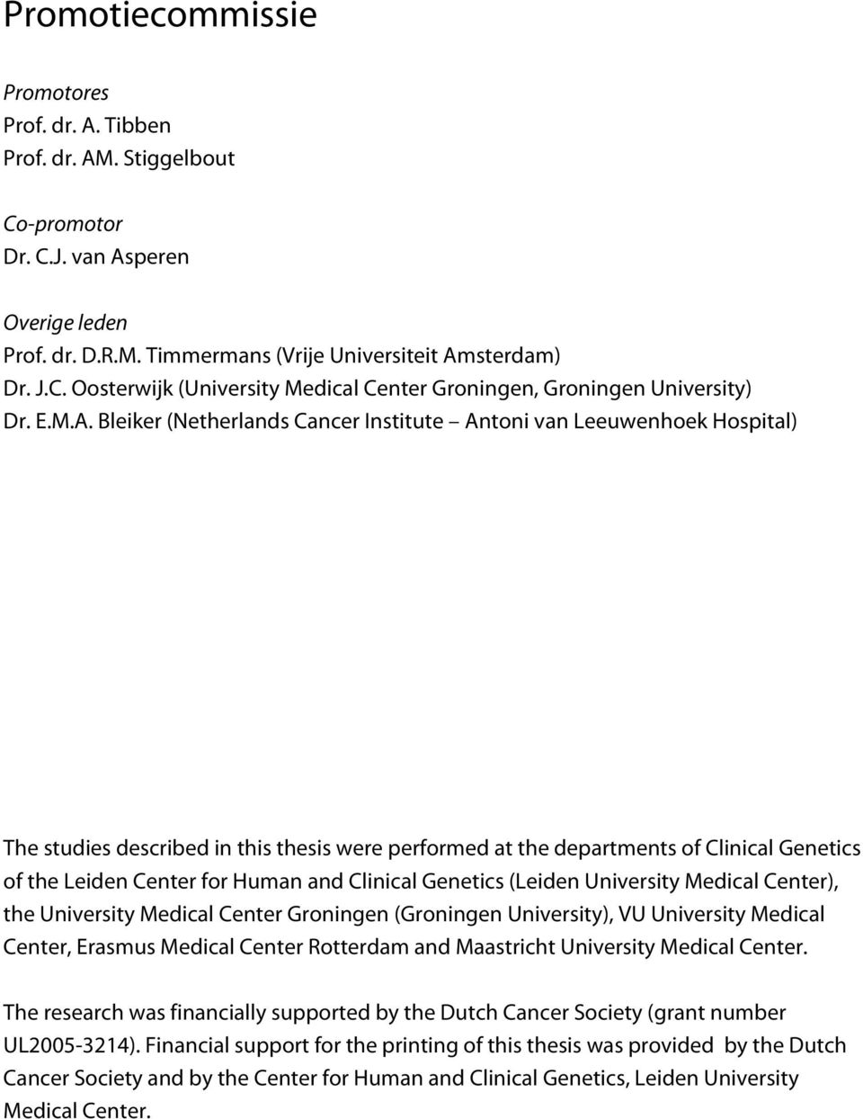 Bleiker (Netherlands Cancer Institute Antoni van Leeuwenhoek Hospital) The studies described in this thesis were performed at the departments of Clinical Genetics of the Leiden Center for Human and