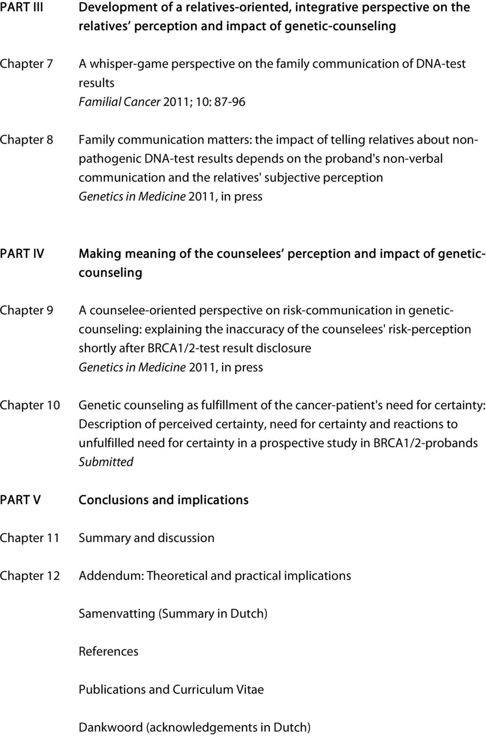 non-verbal communication and the relatives' subjective perception Genetics in Medicine 2011, in press PART IV Making meaning of the counselees perception and impact of genetic- counseling Chapter 9 A