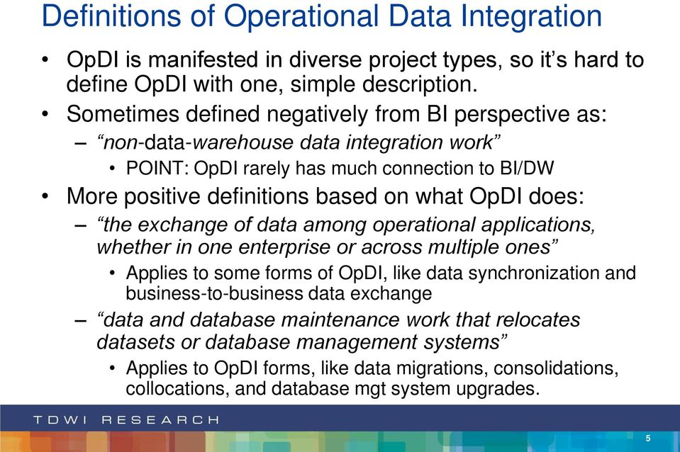 OpDI does: the exchange of data among operational applications, whether in one enterprise or across multiple ones Applies to some forms of OpDI, like data synchronization and