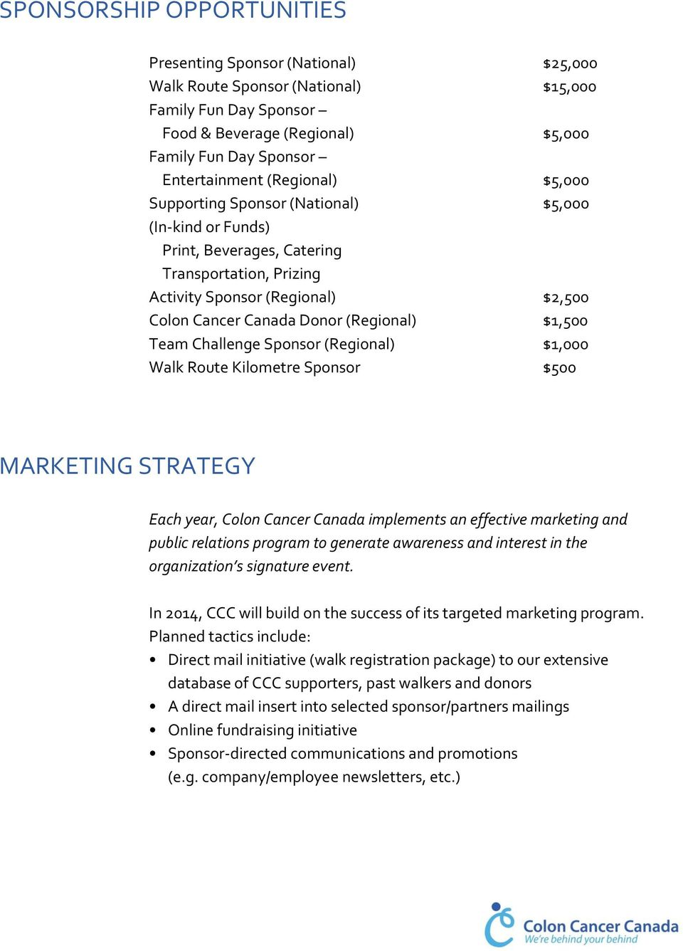 $1,500 Team Challenge Sponsor (Regional) $1,000 Walk Route Kilometre Sponsor $500 MARKETING STRATEGY Each year, Colon Cancer Canada implements an effective marketing and public relations program to
