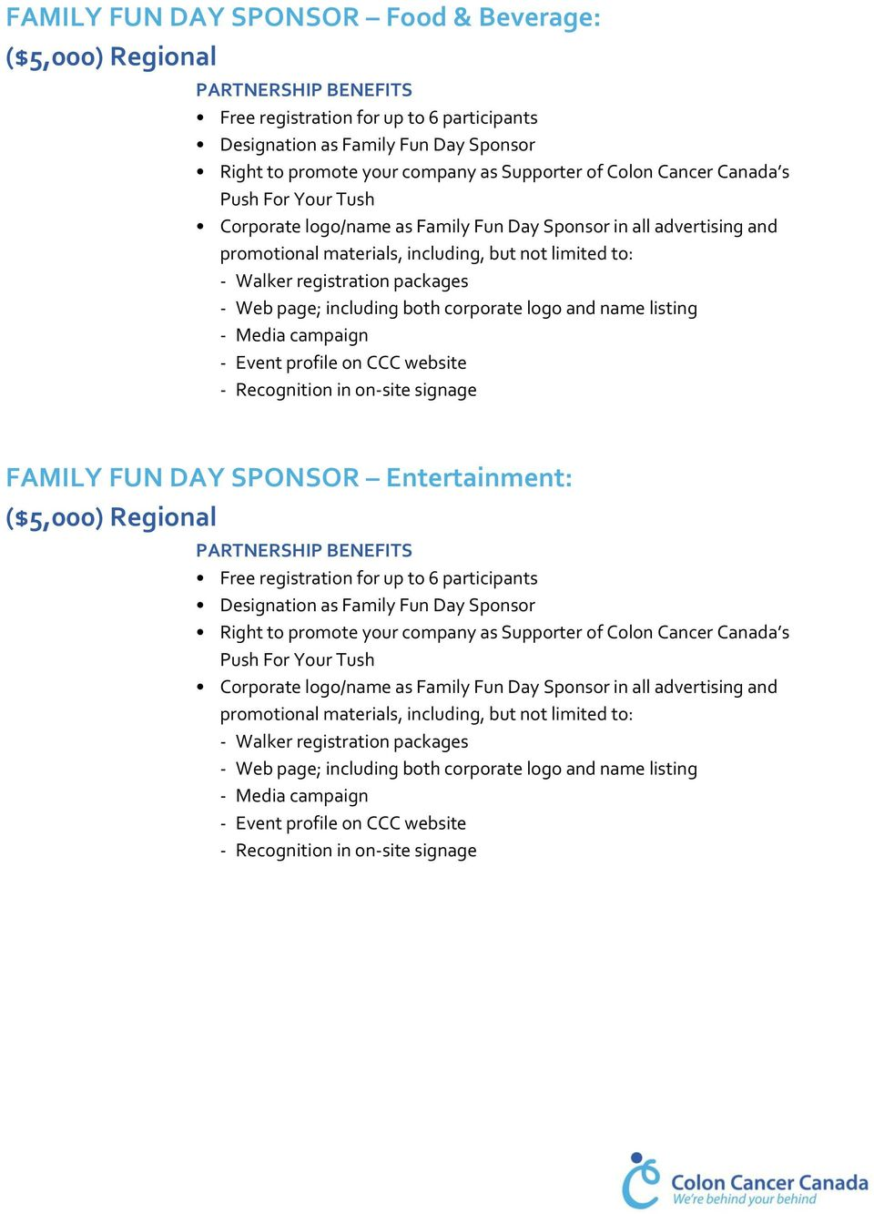 name listing - Media campaign - Recognition in on-site signage FAMILY FUN DAY SPONSOR Entertainment: ($5,000) Regional Free registration for up to 6 participants Designation as Family Fun Day Sponsor