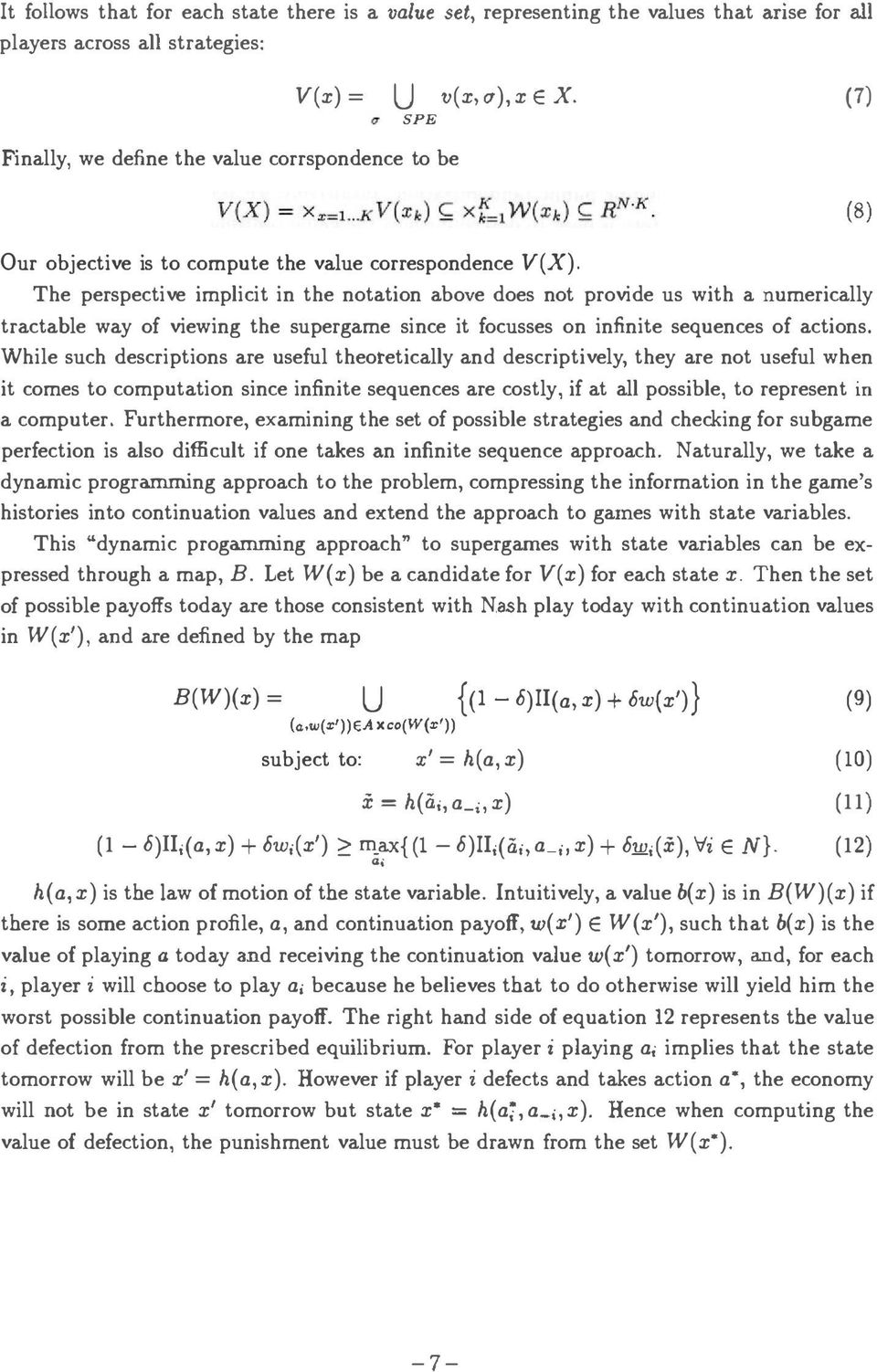 The perspective implicit in the notation aboye does not provide us with a numerically tractable way of viewing the supergame since it focusses on infinite sequences of actions.