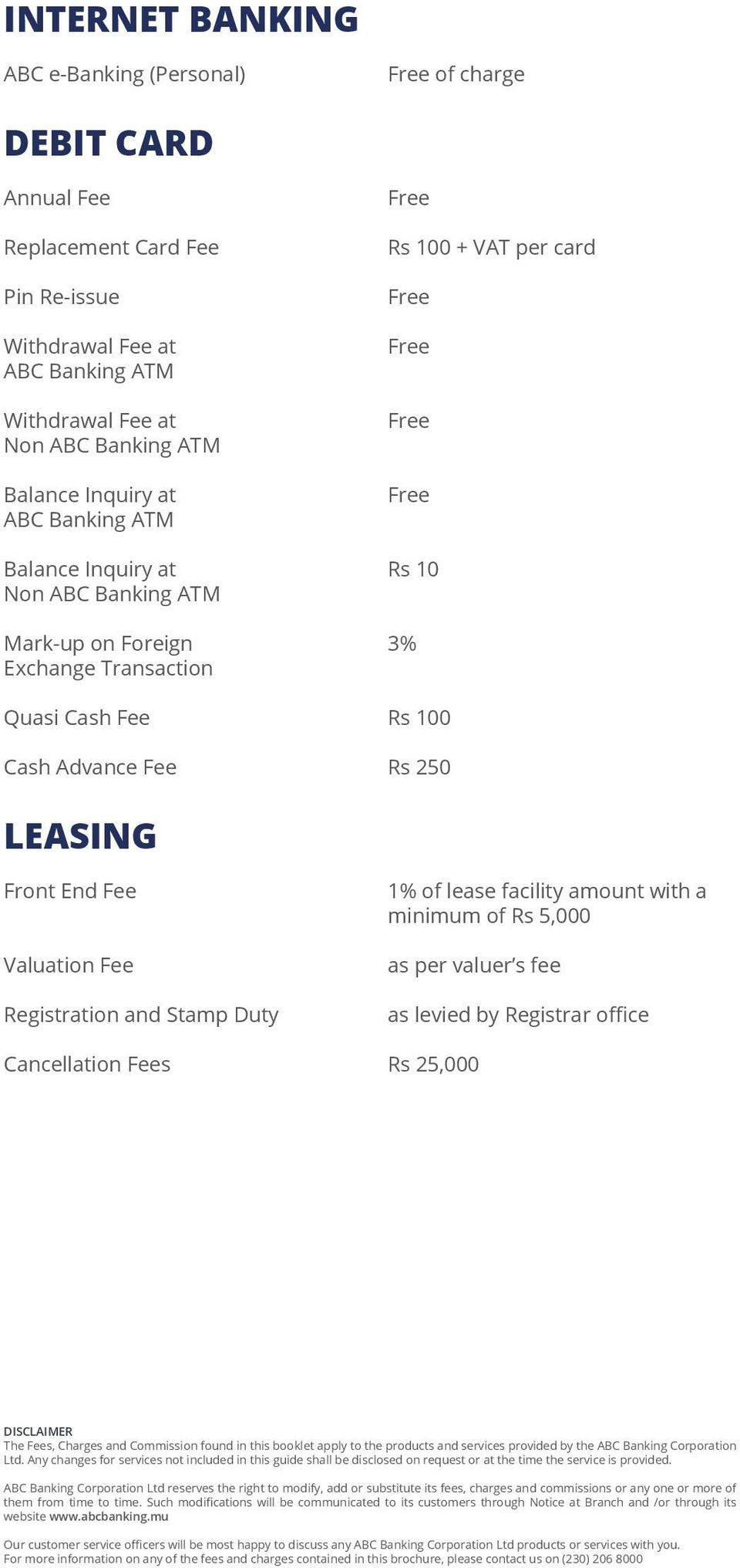 Registration and Stamp Duty Cancellation Fees 1% of lease facility amount with a minimum of Rs 5,000 as per valuer s fee as levied by Registrar office,000 DISCLAIMER The Fees, Charges and Commission