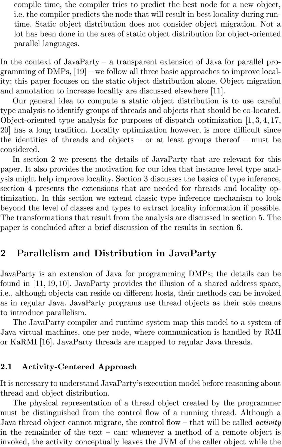 In the context of JavaParty { a transparent extension of Java for parallel programming of DMPs, [19] { we follow all three basic approaches to improve locality; this paper focuses on the static