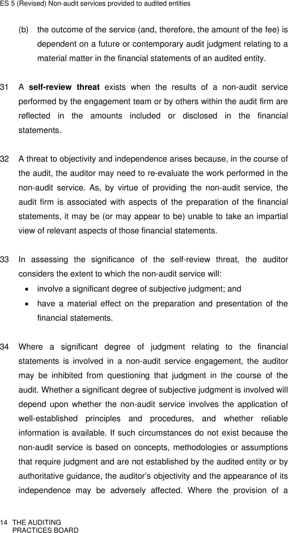 31 A self-review threat exists when the results of a non-audit service performed by the engagement team or by others within the audit firm are reflected in the amounts included or disclosed in the