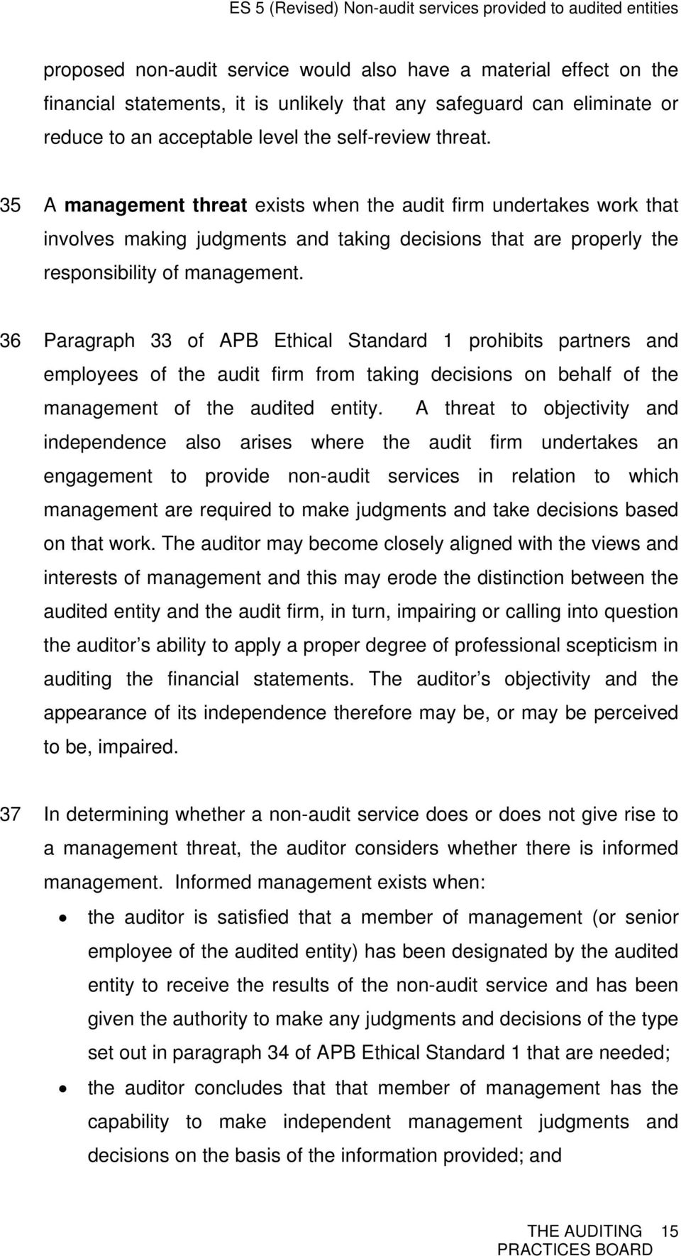 36 Paragraph 33 of APB Ethical Standard 1 prohibits partners and employees of the audit firm from taking decisions on behalf of the management of the audited entity.
