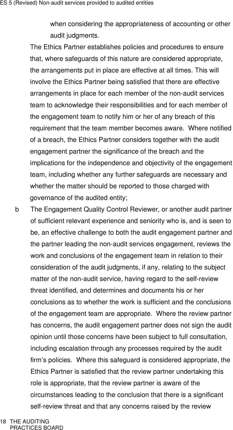 This will involve the Ethics Partner being satisfied that there are effective arrangements in place for each member of the non-audit services team to acknowledge their responsibilities and for each