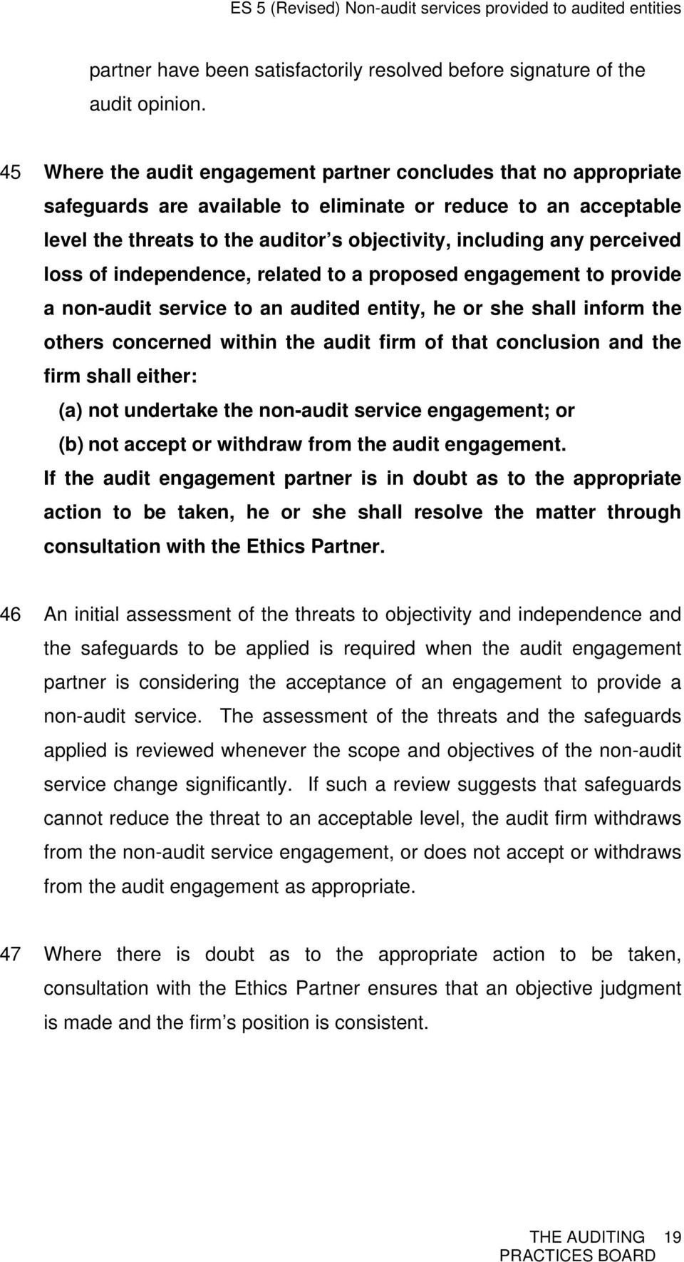 perceived loss of independence, related to a proposed engagement to provide a non-audit service to an audited entity, he or she shall inform the others concerned within the audit firm of that