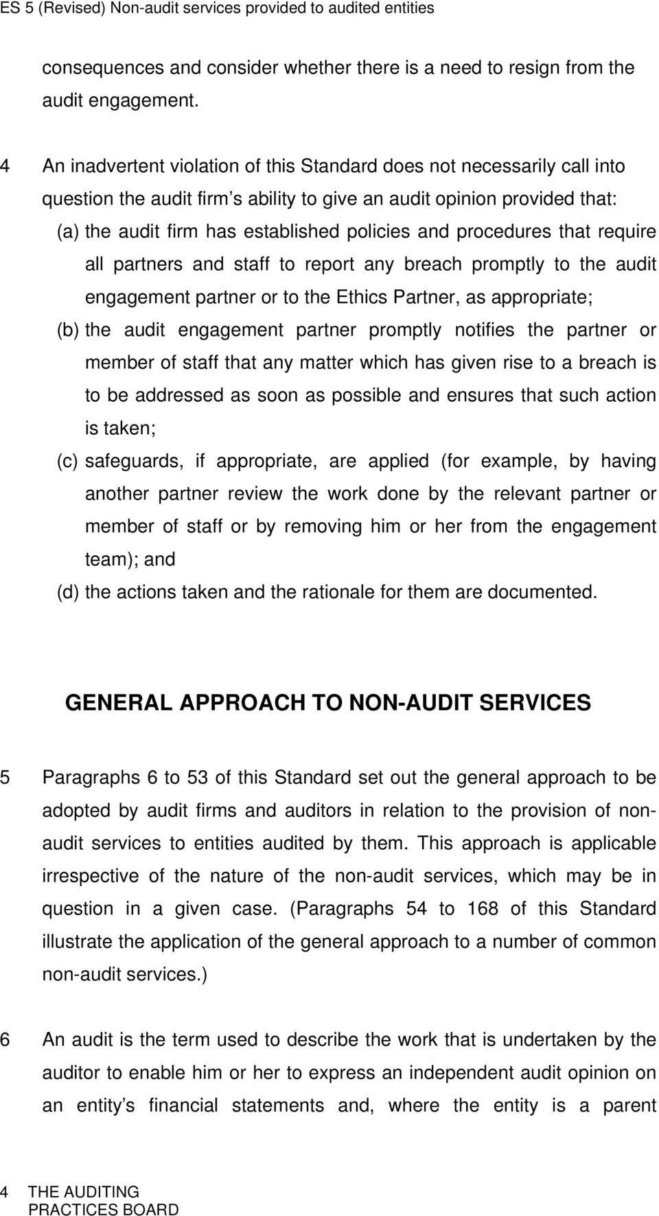 procedures that require all partners and staff to report any breach promptly to the audit engagement partner or to the Ethics Partner, as appropriate; (b) the audit engagement partner promptly