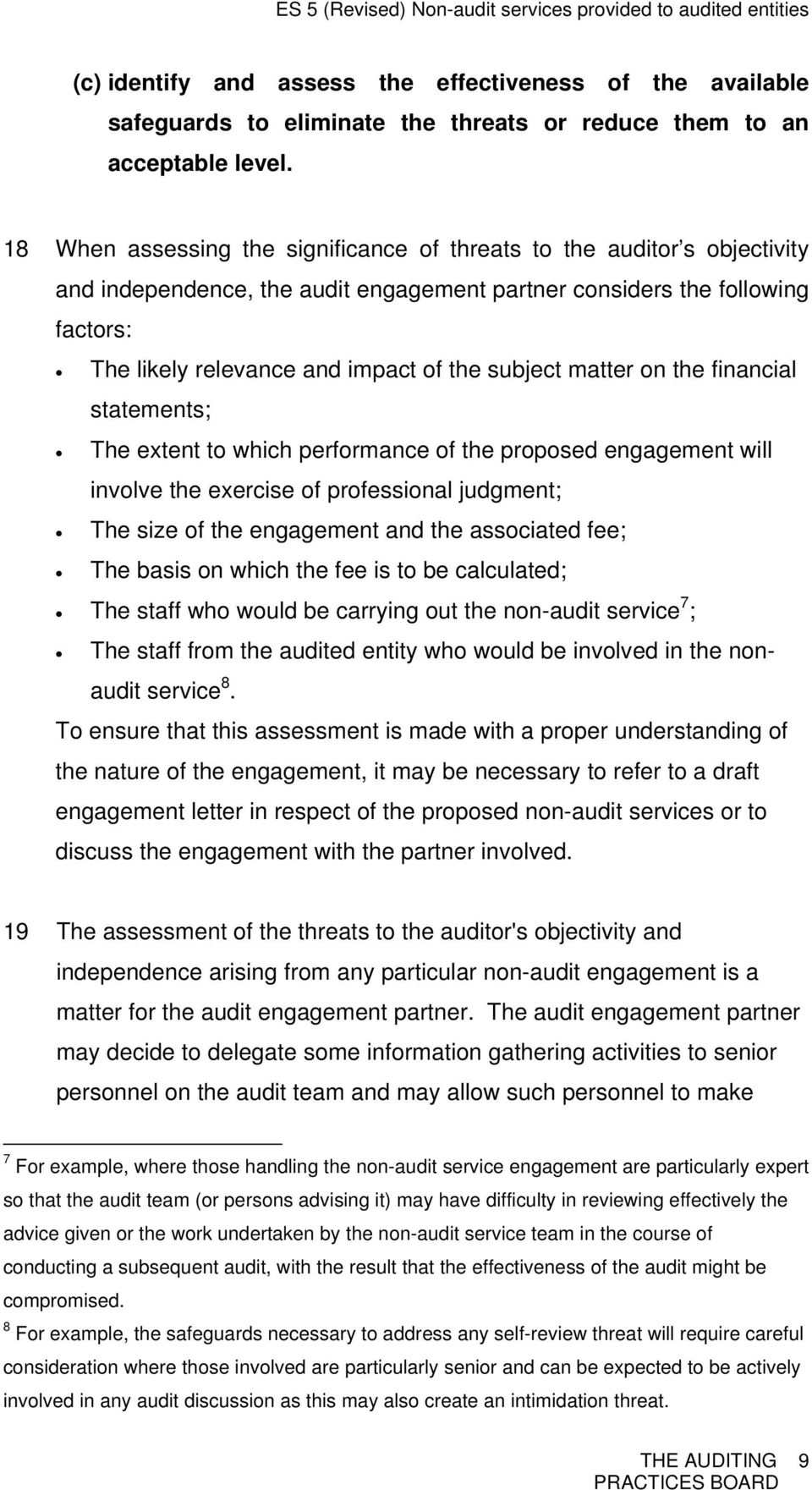 subject matter on the financial statements; The extent to which performance of the proposed engagement will involve the exercise of professional judgment; The size of the engagement and the