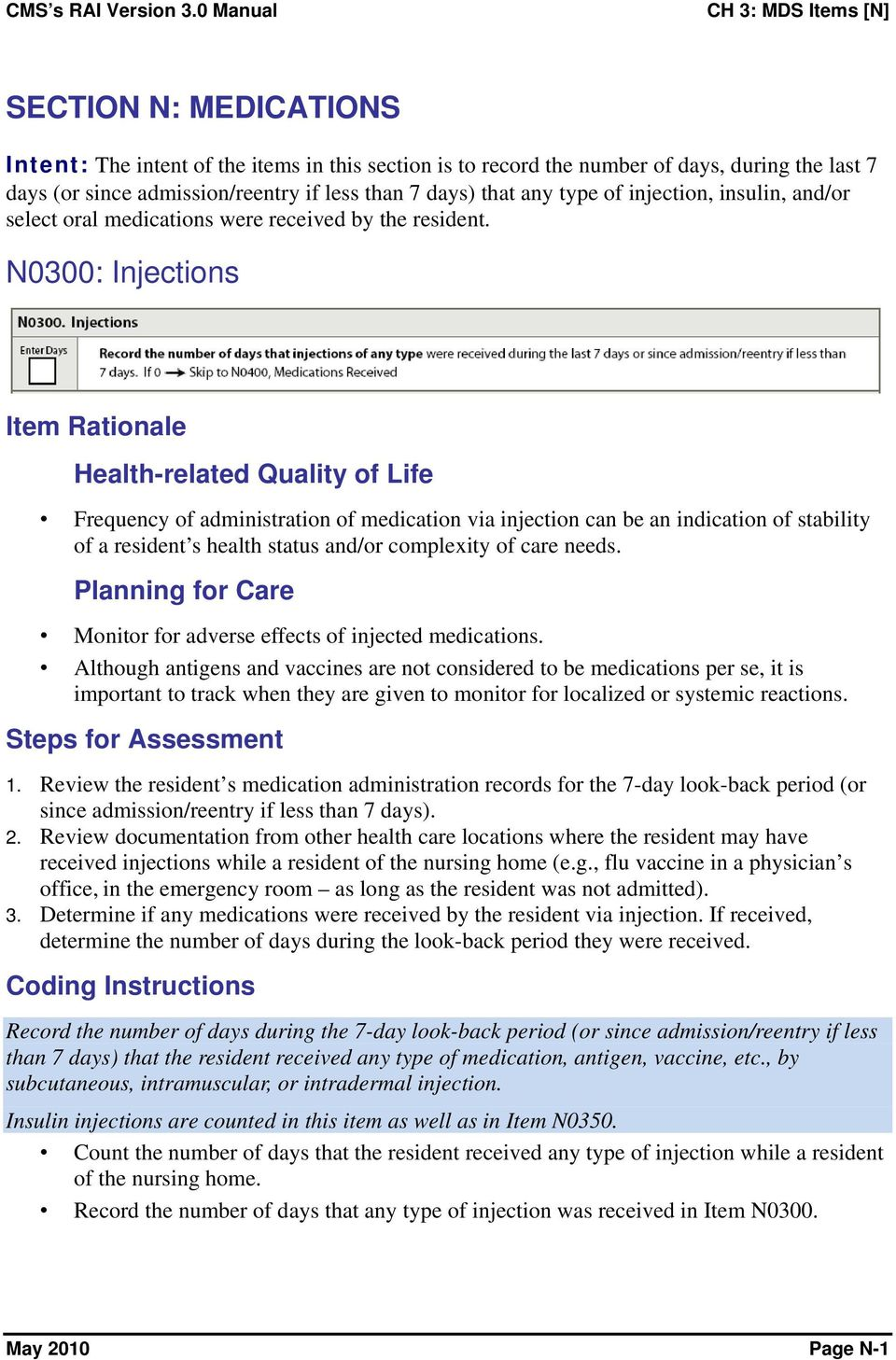 N0300: Injections Item Rationale Health-related Quality of Life Frequency of administration of medication via injection can be an indication of stability of a resident s health status and/or