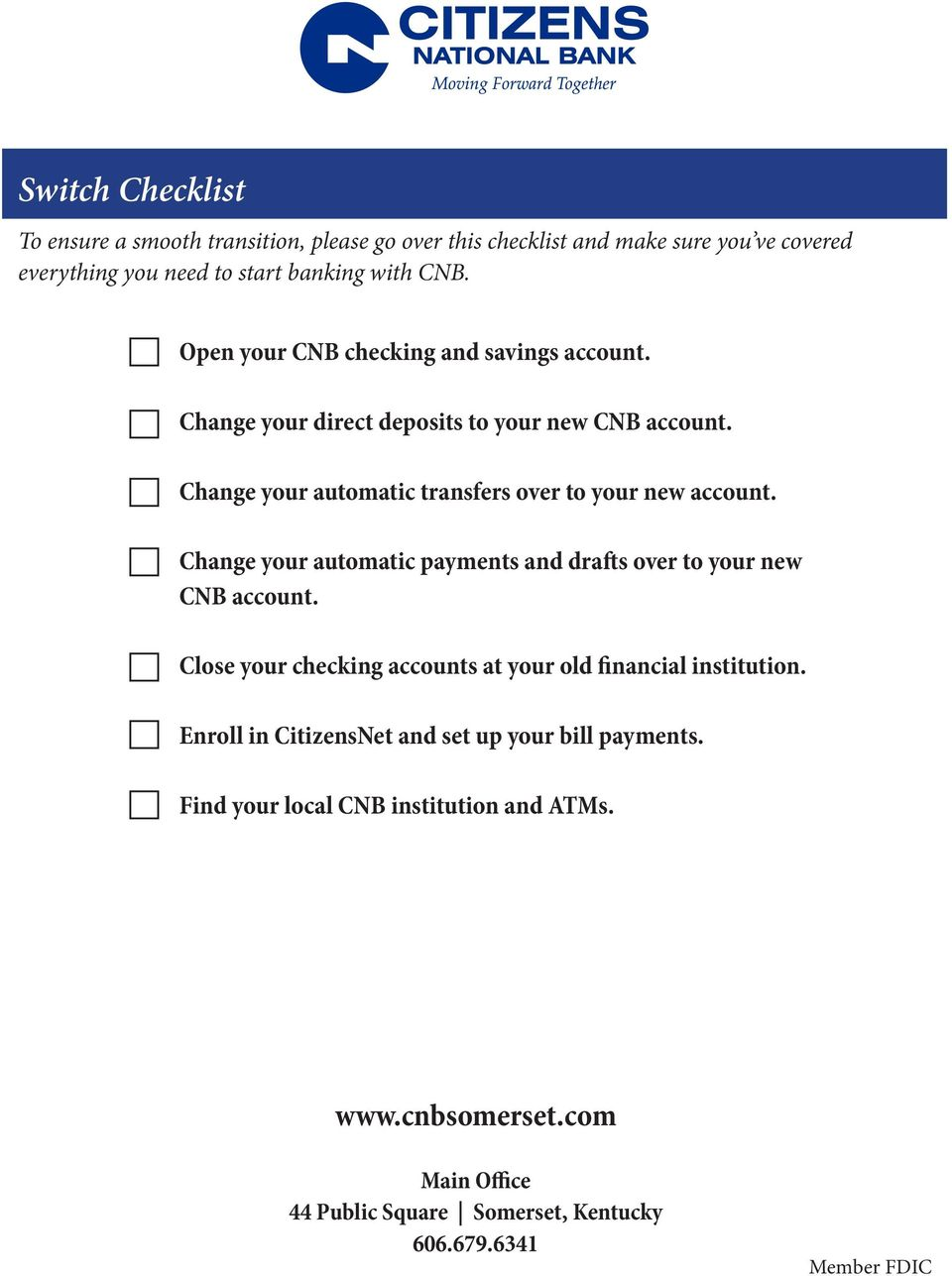 Change your automatic payments and drafts over to your new CNB account. Close your checking accounts at your old financial institution.