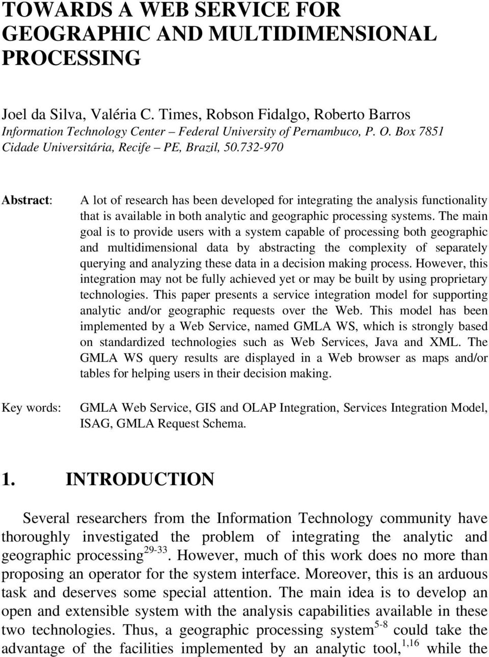 732-970 Abstract: Key words: A lot of research has been developed for integrating the analysis functionality that is available in both analytic and geographic processing systems.