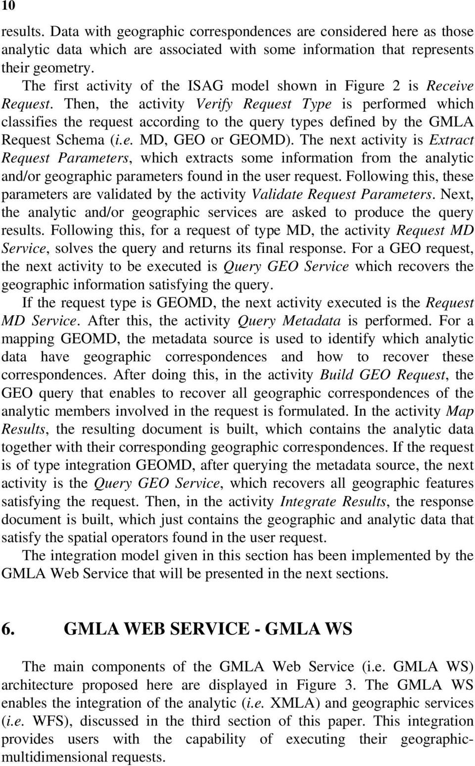 Then, the activity Verify Request Type is performed which classifies the request according to the query types defined by the GMLA Request Schema (i.e. MD, GEO or GEOMD).