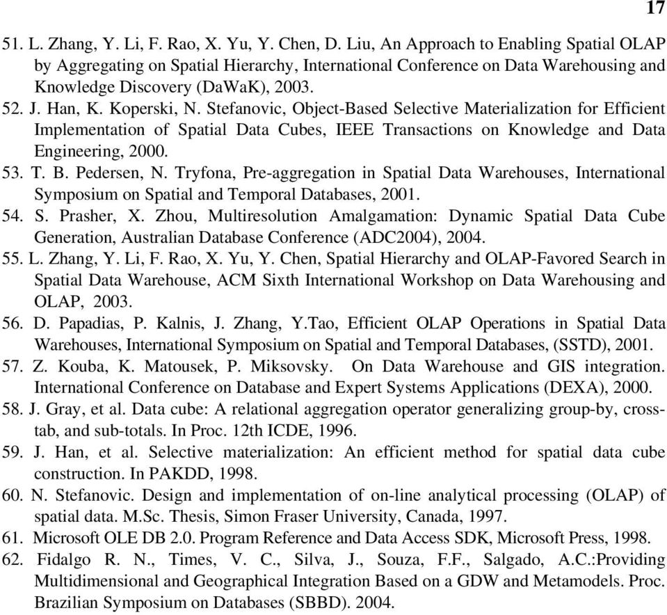 Stefanovic, Object-Based Selective Materialization for Efficient Implementation of Spatial Data Cubes, IEEE Transactions on Knowledge and Data Engineering, 2000. 53. T. B. Pedersen, N.