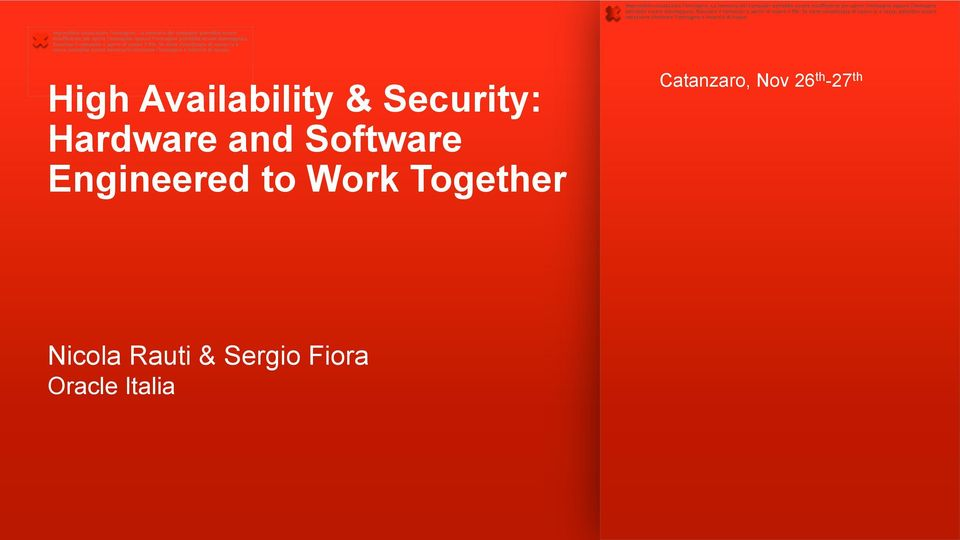 High Availability & Security: Hardware and Software Engineered to Work Together Catanzaro, Nov 26 th -27 th Nicola Rauti & Sergio Fiora Oracle Italia