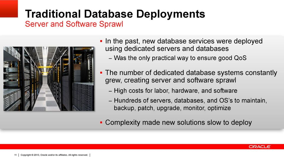 constantly grew, creating server and software sprawl High costs for labor, hardware, and software Hundreds of servers,