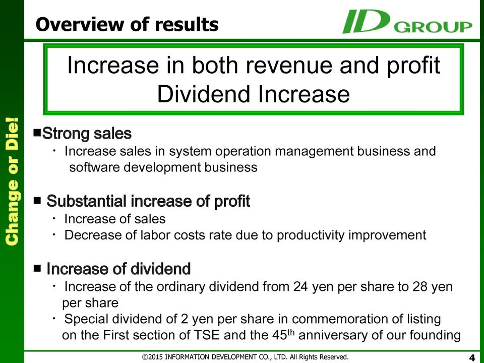 rate due to productivity improvement Increase of dividend Increase of the ordinary dividend from 24 yen per share to 28 yen per