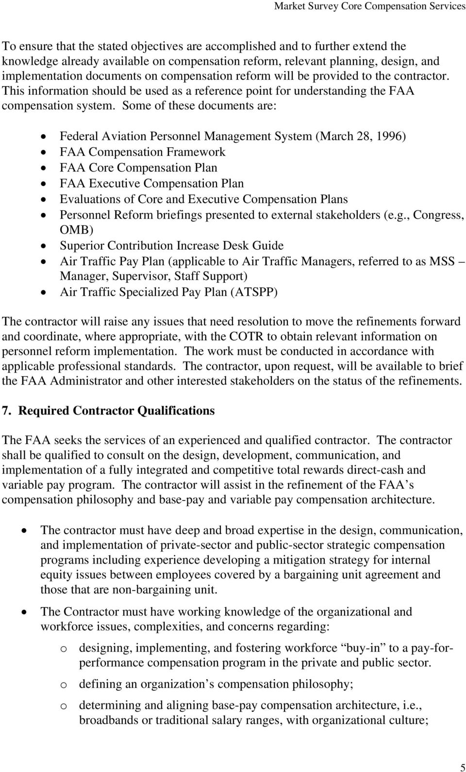 Some of these documents are: Federal Aviation Personnel Management System (March 28, 1996) FAA Compensation Framework FAA Core Compensation Plan FAA Executive Compensation Plan Evaluations of Core