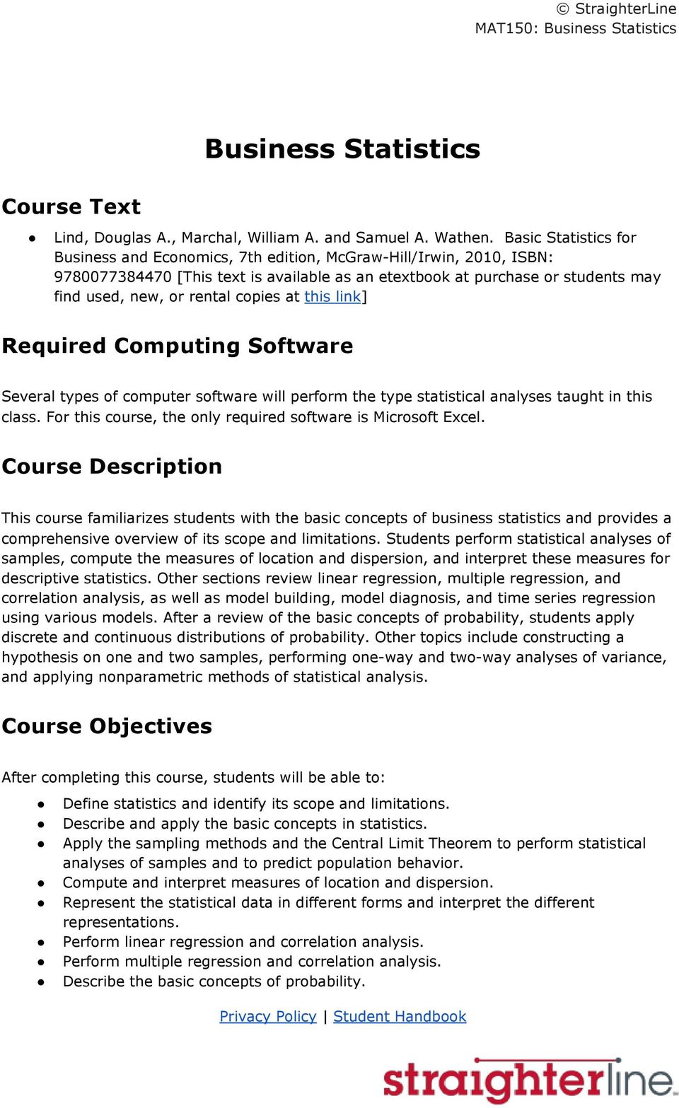 copies at this link ] Required Computing Software Several types of computer software will perform the type statistical analyses taught in this class.
