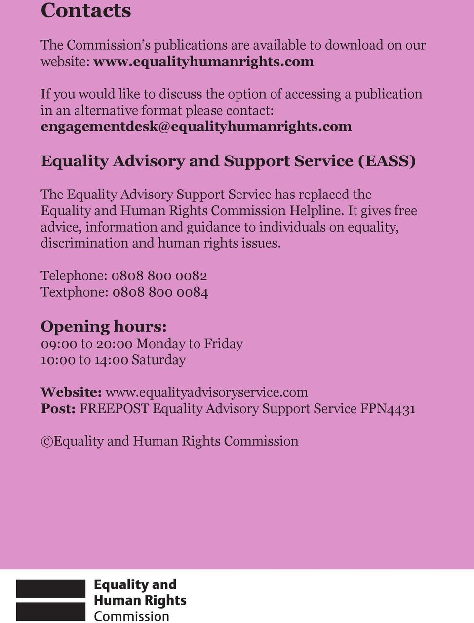 com Equality Advisory and Support Service (EASS) The Equality Advisory Support Service has replaced the Equality and Human Rights Commission Helpline.