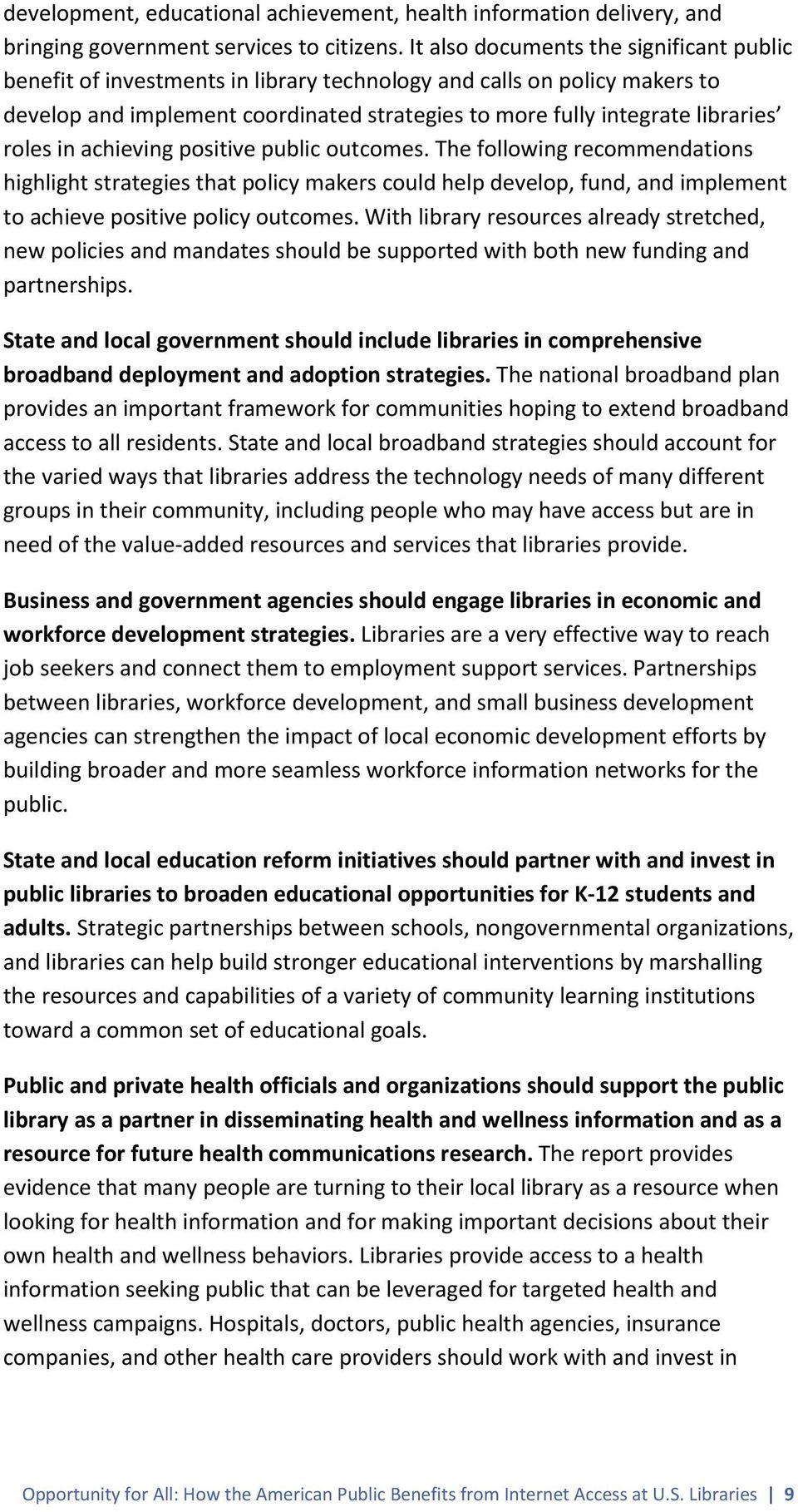 roles in achieving positive public outcomes. The following recommendations highlight strategies that policy makers could help develop, fund, and implement to achieve positive policy outcomes.