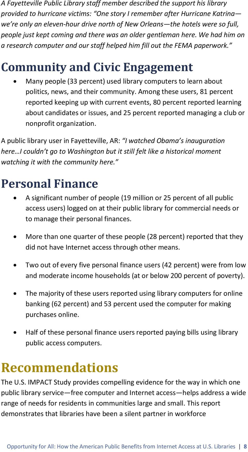 Community and Civic Engagement Many people (33 percent) used library computers to learn about politics, news, and their community.