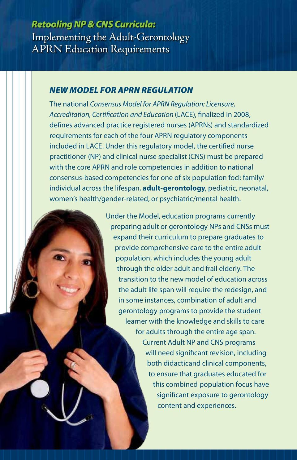 LACE. Under this regulatory model, the certified nurse practitioner (NP) and clinical nurse specialist (CNS) must be prepared with the core APRN and role competencies in addition to national