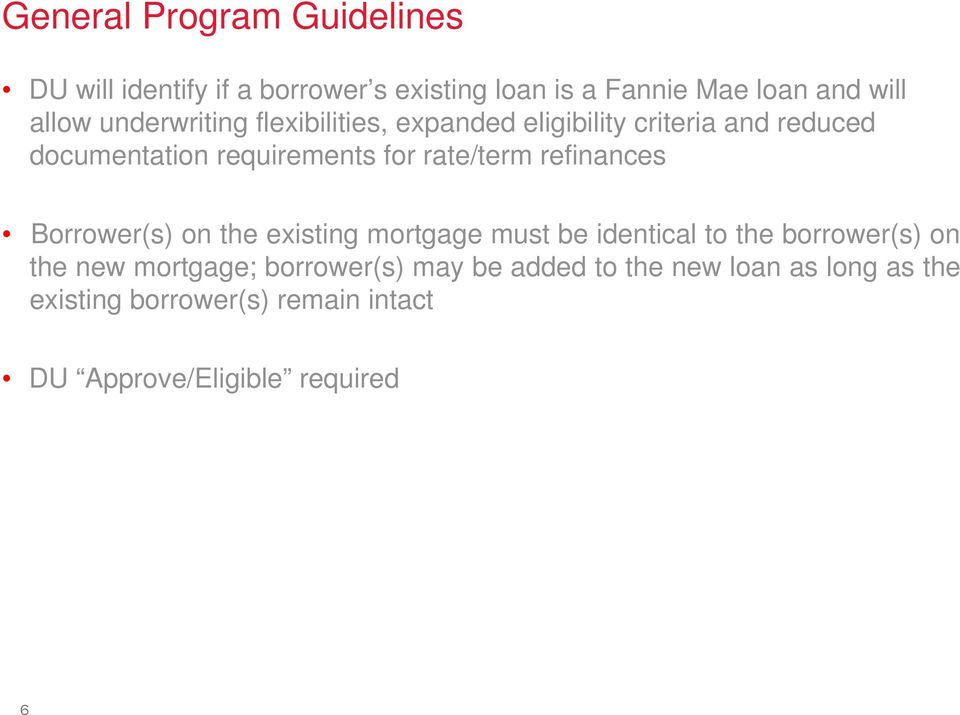 refinances Borrower(s) on the existing mortgage must be identical to the borrower(s) on the new mortgage;