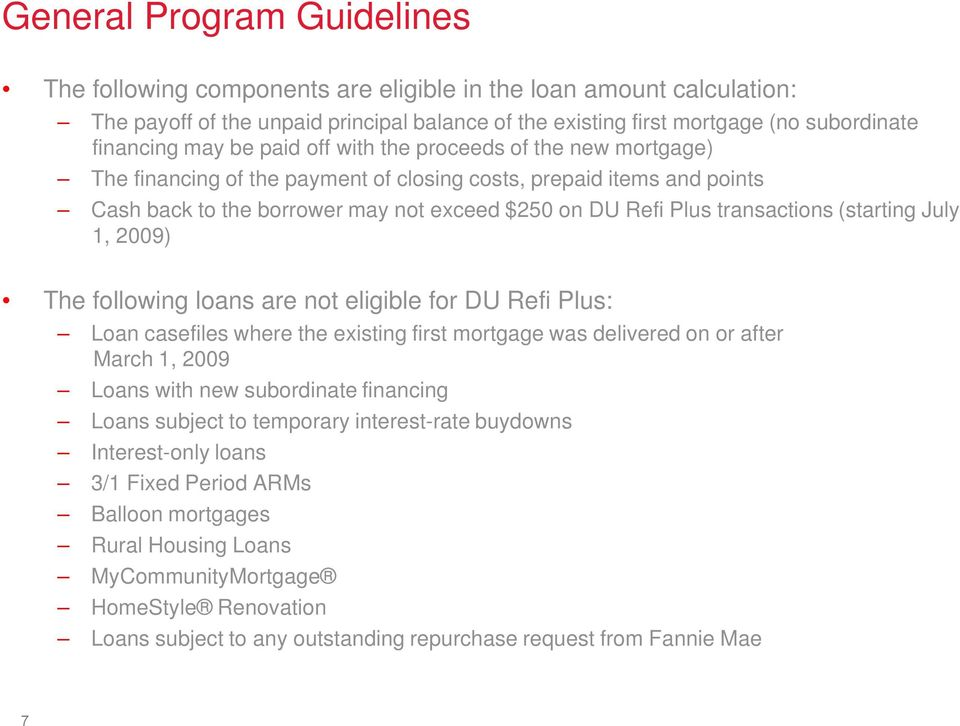 transactions (starting July 1, 2009) The following loans are not eligible for DU Refi Plus: Loan casefiles where the existing first mortgage was delivered on or after March 1, 2009 Loans with new