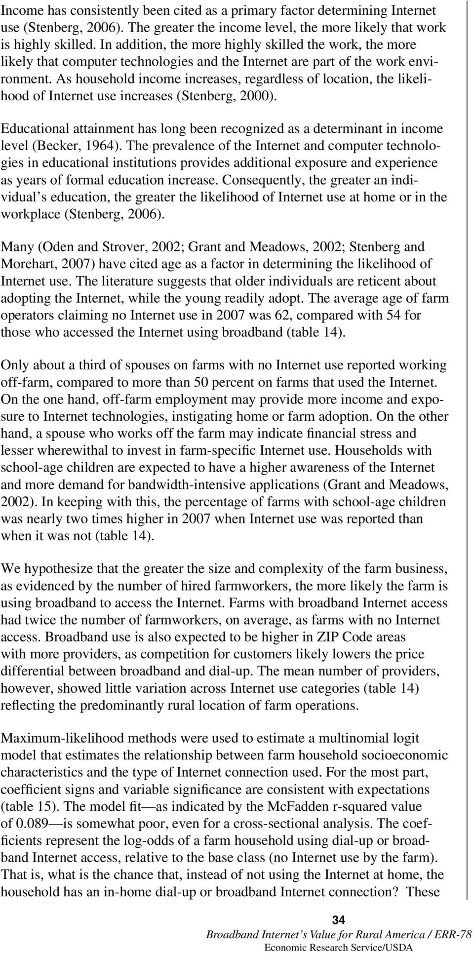 As household income increases, regardless of location, the likelihood of Internet use increases (Stenberg, 2000).