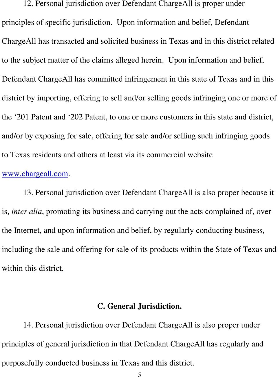 Upon information and belief, Defendant ChargeAll has committed infringement in this state of Texas and in this district by importing, offering to sell and/or selling goods infringing one or more of