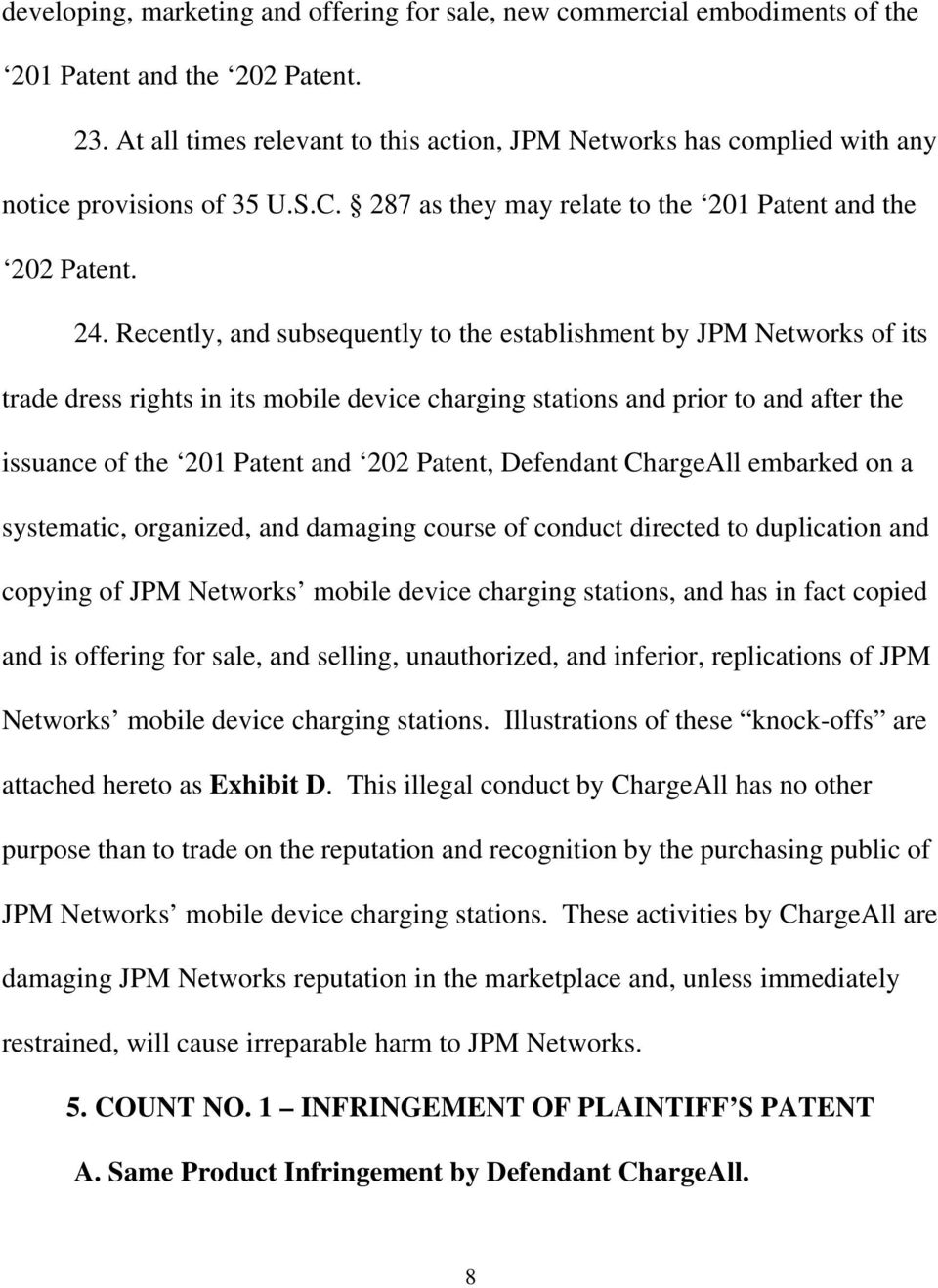 Recently, and subsequently to the establishment by JPM Networks of its trade dress rights in its mobile device charging stations and prior to and after the issuance of the 201 Patent and 202 Patent,