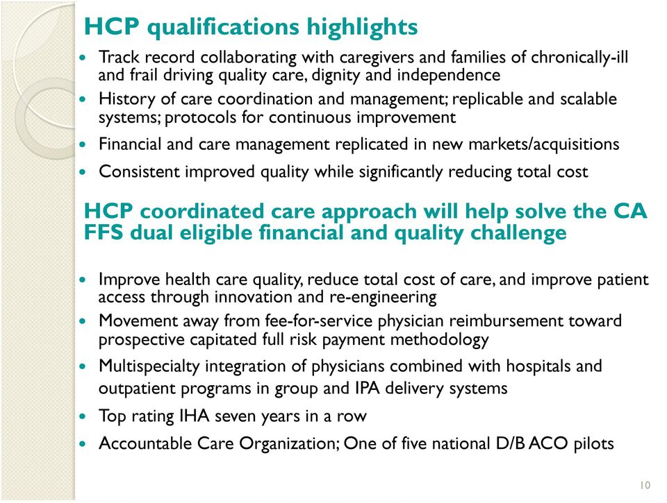 reducing total cost HCP coordinated care approach will help solve the CA FFS dual eligible financial and quality challenge Improve health care quality, reduce total cost of care, and improve patient