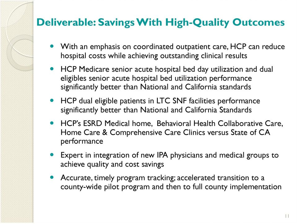 facilities performance significantly better than National and California Standards HCP s ESRD Medical home, Behavioral Health Collaborative Care, Home Care & Comprehensive Care Clinics versus State